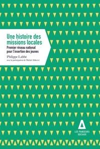 Philippe Labbé - Une histoire des missions locales - Premier réseau national pour l'insertion des jeunes.