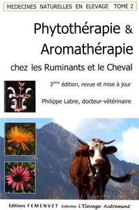 Philippe Labre - Médecines naturelles en élevage - Tome 2, Phytothérapie et Aromathérapie chez les ruminants et le cheval.