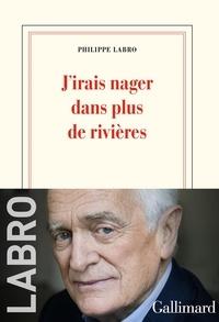 Philippe Labro - J'irais nager dans plus de rivières.