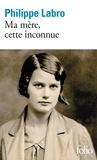 Philippe Labro - Ma mère, cette inconnue.