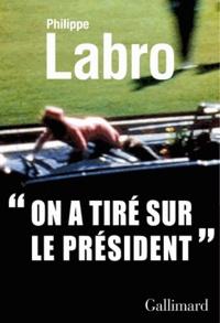 """Philippe Labro - """"On a tiré sur le Président""""."""