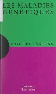 Philippe Labrune et Nayla Farouki - Les maladies génétiques - Un exposé pour comprendre, un essai pour réfléchir.