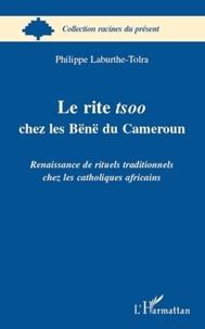 Philippe Laburthe-Tolra - Le rite tsoo chez les Bënë du Cameroun - Renaissance de rituels traditionnels chez les catholiques africains.