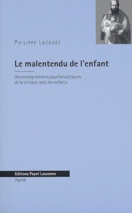 Philippe Lacadée - Le malentendu de l'enfant - Des enseignements psychanalytiques de la clinique avec les enfants.