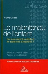 Philippe Lacadée - Le malentendu de l'enfant - Que nous disent les enfants et les adolescents d'aujourd'hui ?.