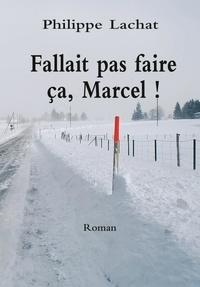 Philippe Lachat - Fallait pas faire ça, Marcel !.