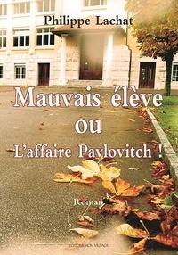 Philippe Lachat - Mauvais élève ou L'affaire Pavlovitch !.