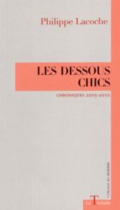 Philippe Lacoche - Les dessous chics - Chroniques 2005-2010.