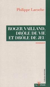 Philippe Lacoche - Roger Vailland, drôle de vie et drôle de jeu.