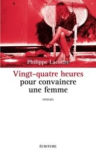 Philippe Lacoche - Vingt-quatre heures pour convaincre une femme.
