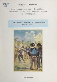 Philippe Lacombe - L'AS, utilité sociale et pertinences culturelles - Les associations sportives scolaires, AS du second degré en Bretagne.