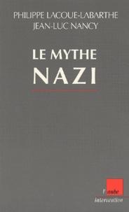 Philippe Lacoue-Labarthe et Jean-Luc Nancy - Le mythe nazi.