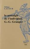 Philippe Lacour - La nostalgie de l'individuel - Essai sur le rationalisme pratique de G. G. Granger.