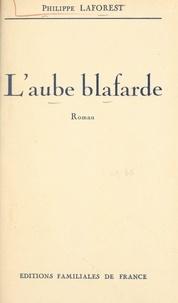 Philippe Laforest - L'aube blafarde.