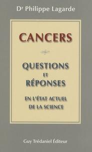 """Philippe Lagarde - Cancers : 30 questions et réponses en """"l'état actuel de la science""""."""