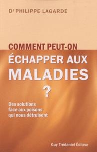 Philippe Lagarde - Comment peut-on échapper aux maladies ? - Des solutions face aux poisons qui nous détruisent.