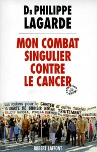 Philippe Lagarde - Mon combat singulier contre le cancer.