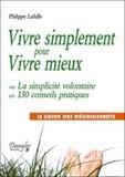 Philippe Lahille - Vivre simplement pour vivre mieux - La simplicité volontaire en 130 conseils pratiques - Le guide des décroissants.