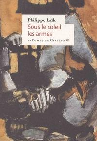 Philippe Laïk - Sous le soleil, les armes.