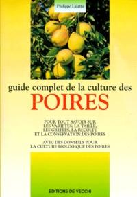 Philippe Lalatta - Guide complet de la culture des poires.