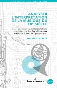 Philippe Lalitte - Analyser l'interprétation de la musique du XXe siècle - Une analyse d'interprétations enregistrées des Dix pièces pour quintette à vent de György Ligeti.