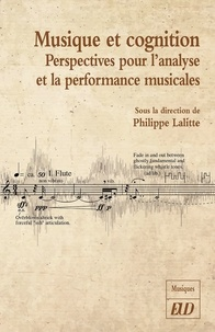 Philippe Lalitte - Musique et cognition - Perspectives pour l'analyse et la performance musicale.
