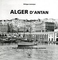 Philippe Lamarque - Alger d'antan - Alger à travers la carte postale ancienne.