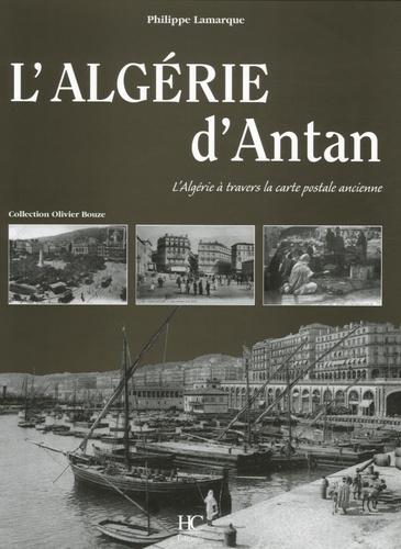 Philippe Lamarque - L'Algérie d'Antan - L'Algérie à travers la carte postale ancienne.