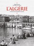 Philippe Lamarque - L'Algérie - A travers la carte postale ancienne.