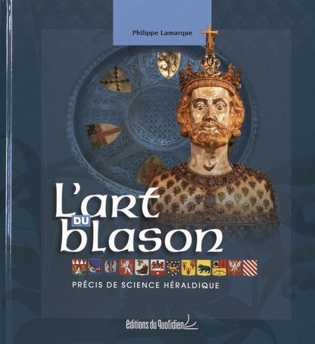 Philippe Lamarque - L'art du blason - Précis de science héraldique.