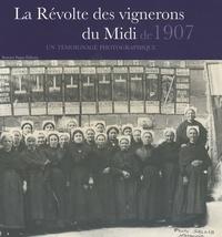 Philippe Lamarque et Paul-Henri Viala - La Révolte des vignerons du Midi de 1907 - Un témoignage photographique.