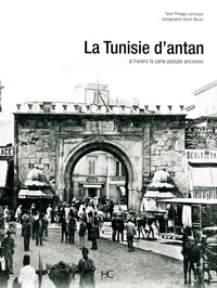 Philippe Lamarque - La Tunisie d'Antan - La Tunisie à travers la carte postale ancienne.