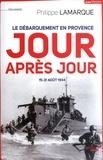 Philippe Lamarque - Le débarquement en Provence jour après jour - 15-31 août 1944.