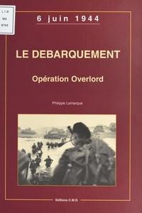 Philippe Lamarque - Le débarquement, opération Overlord : 6 juin 1944.