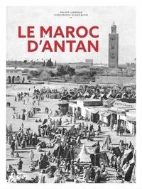 Philippe Lamarque - Le Maroc d'Antan - Nouvelle édition.