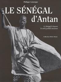 Philippe Lamarque - Le Sénégal d'Antan - Le Sénégal à travers la carte postale ancienne.