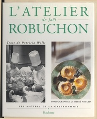 Philippe Lamboley et Patricia Wells - L'atelier de Joël Robuchon.