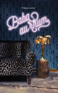 Philippe Lamon - Baba au rhum - Une biographie burlesque.