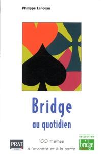 Philippe Lanceau - Bridge au quotidien - 100 thèmes à l'enchère et à la carte.