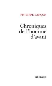 Philippe Lançon - Chroniques de l'homme d'avant.