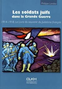 Philippe Landau - Les soldats juifs dans la Grande Guerre - Le livre du souvenir du judaïsme français.
