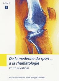 Philippe Landreau - De la médecine du sport à la rhumatologie en 10 questions - Tome 1.