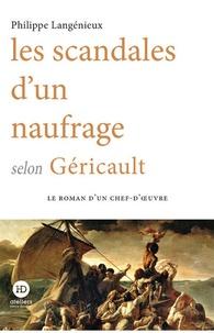 Philippe Langenieux - Les scandales d'un naufrage selon Géricault.