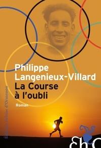 Philippe Langénieux-Villard - La course à l'oubli.