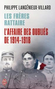Philippe Langénieux-Villard - Les Frères Rattaire - L'affaire des oubliés de 1914-1918.