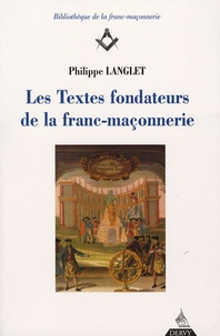 Philippe Langlet - Les Textes fondateurs de la franc-maçonnerie - Tome 1.