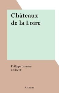 Philippe Lannion et  Collectif - Châteaux de la Loire.