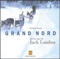 Philippe Lansac - Grand Nord - Sur les pas de Jack London.