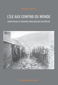 Philippe Laplace - L'île aux confins du monde - Saint-Kilda à travers cinq siècles de récits.