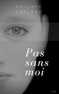 Philippe Laplace - Pas sans moi.